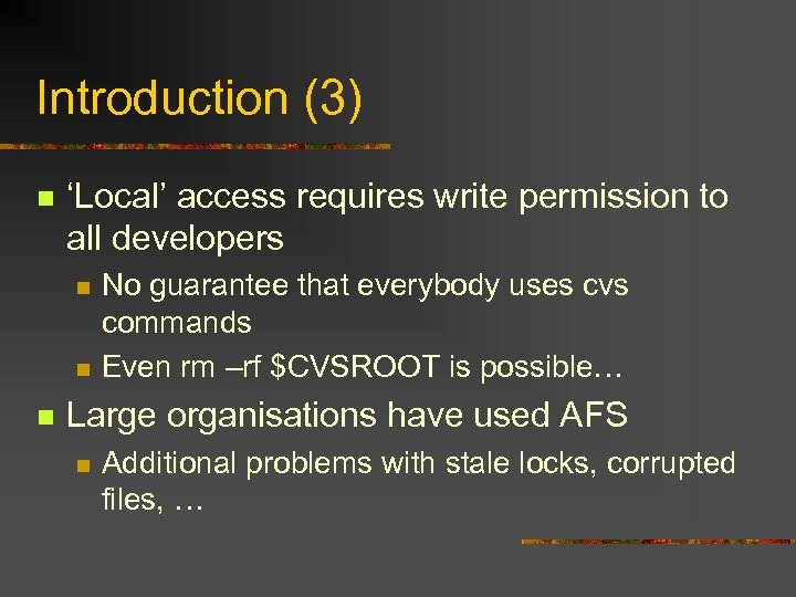 Introduction (3) n 'Local' access requires write permission to all developers n n n