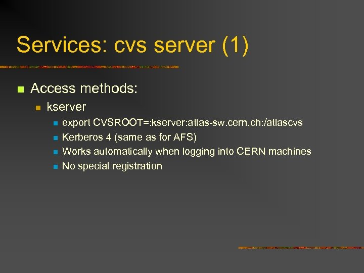 Services: cvs server (1) n Access methods: n kserver n n export CVSROOT=: kserver: