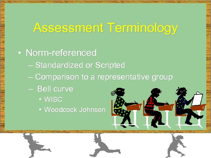 Assessment Terminology • Norm-referenced – Standardized or Scripted – Comparison to a representative group