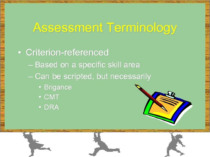 Assessment Terminology • Criterion-referenced – Based on a specific skill area – Can be
