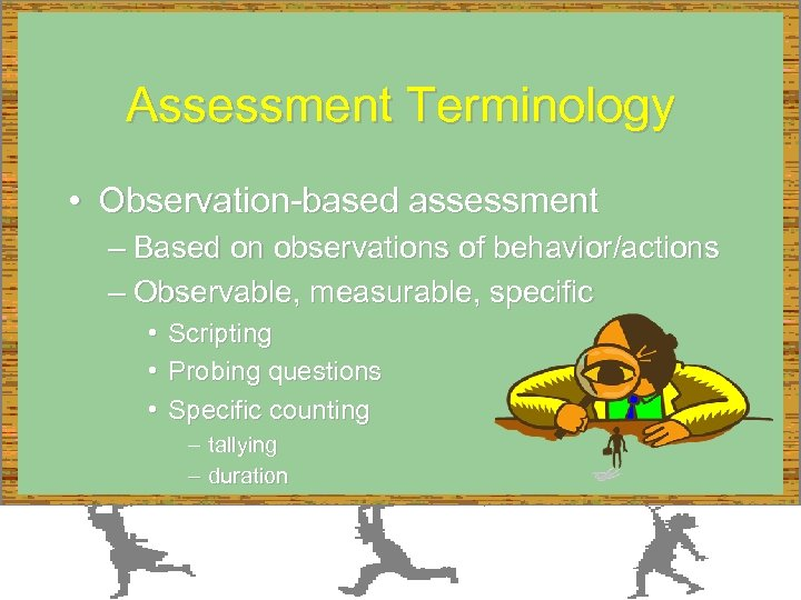 Assessment Terminology • Observation-based assessment – Based on observations of behavior/actions – Observable, measurable,
