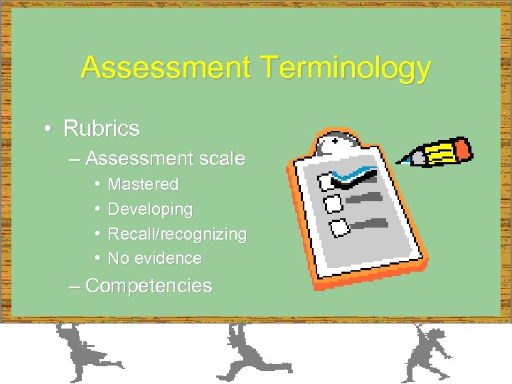 Assessment Terminology • Rubrics – Assessment scale • • Mastered Developing Recall/recognizing No evidence