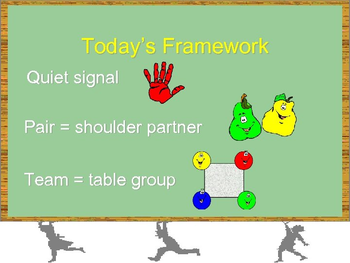 Today's Framework Quiet signal Pair = shoulder partner Team = table group