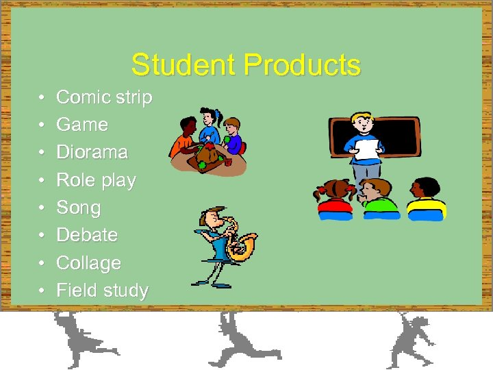 Student Products • • Comic strip Game Diorama Role play Song Debate Collage Field