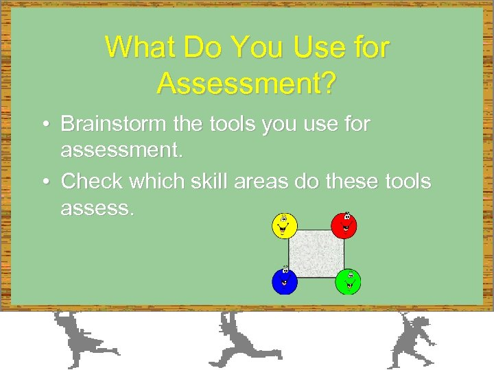 What Do You Use for Assessment? • Brainstorm the tools you use for assessment.