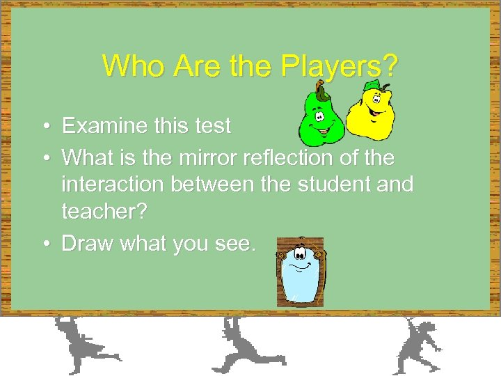 Who Are the Players? • Examine this test • What is the mirror reflection