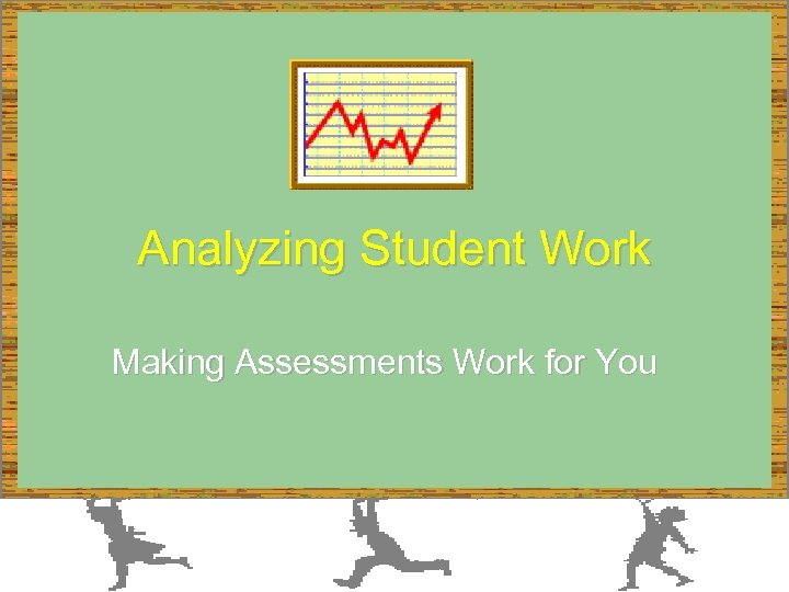 Analyzing Student Work Making Assessments Work for You
