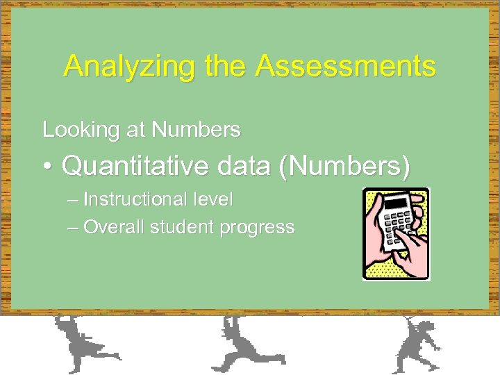 Analyzing the Assessments Looking at Numbers • Quantitative data (Numbers) – Instructional level –