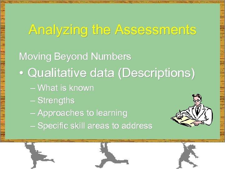 Analyzing the Assessments Moving Beyond Numbers • Qualitative data (Descriptions) – What is known