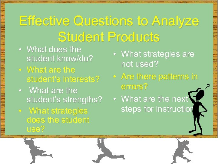 Effective Questions to Analyze Student Products • What does the student know/do? • What