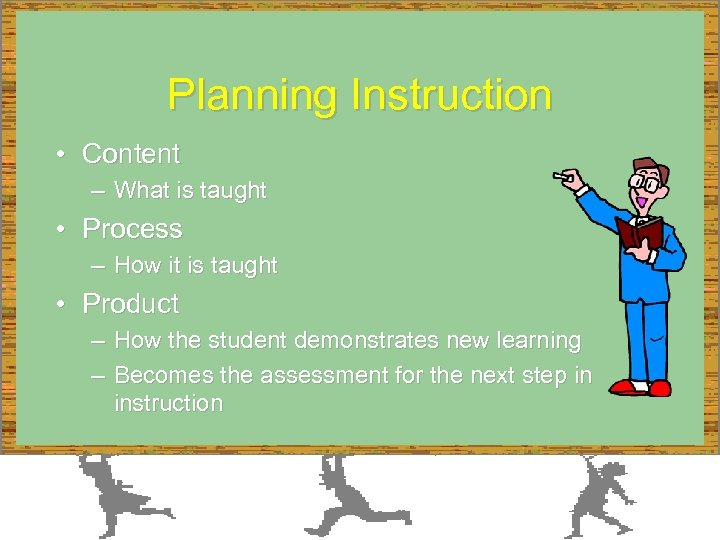 Planning Instruction • Content – What is taught • Process – How it is