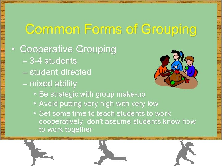 Common Forms of Grouping • Cooperative Grouping – 3 -4 students – student-directed –