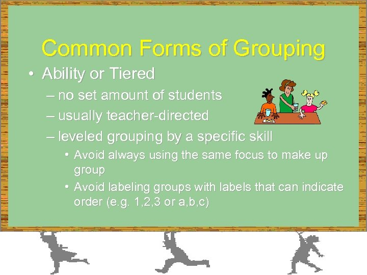 Common Forms of Grouping • Ability or Tiered – no set amount of students
