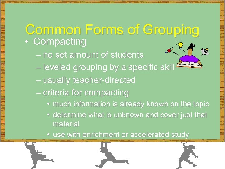 Common Forms of Grouping • Compacting – no set amount of students – leveled