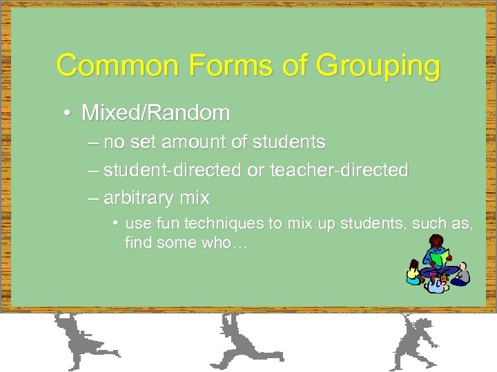 Common Forms of Grouping • Mixed/Random – no set amount of students – student-directed