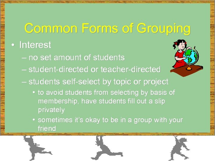 Common Forms of Grouping • Interest – no set amount of students – student-directed