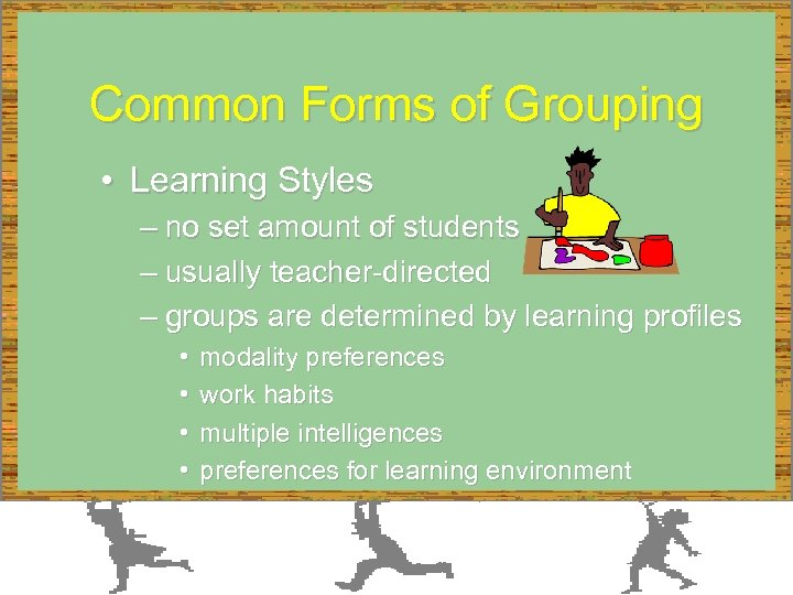 Common Forms of Grouping • Learning Styles – no set amount of students –