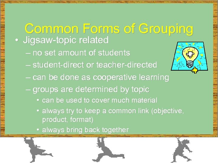 Common Forms of Grouping • Jigsaw-topic related – no set amount of students –