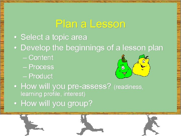Plan a Lesson • Select a topic area • Develop the beginnings of a
