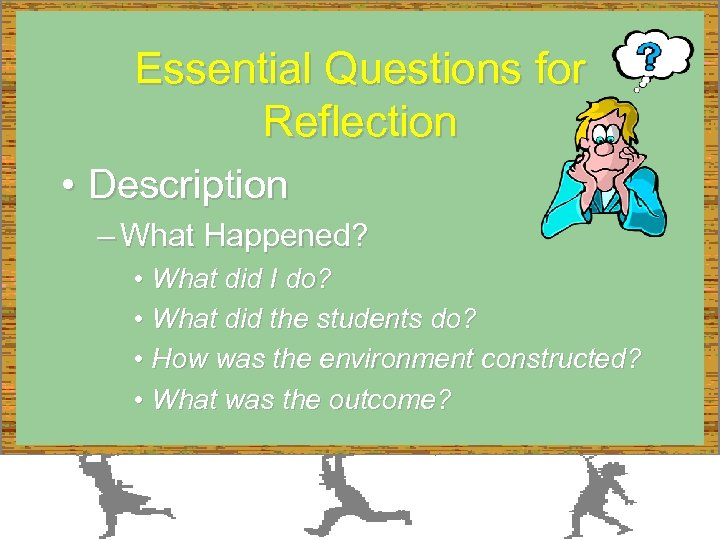 Essential Questions for Reflection • Description – What Happened? • What did I do?