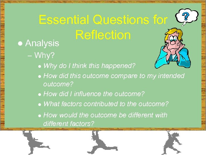 Essential Questions for Reflection l Analysis – Why? Why do I think this happened?