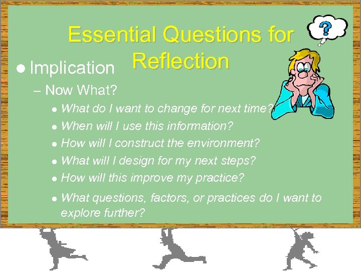 Essential Questions for l Implication Reflection – Now What? What do I want to