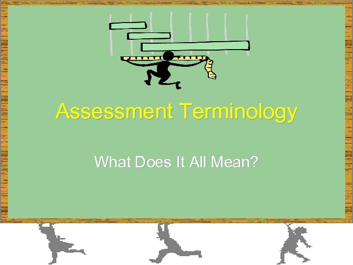 Assessment Terminology What Does It All Mean?