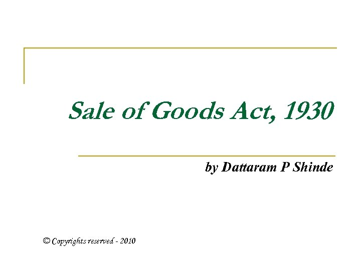 sale on good act 1930 Sale-of-goods-act-1930 ,essentials of contract of sale sale and agreement to sell classification of goods.