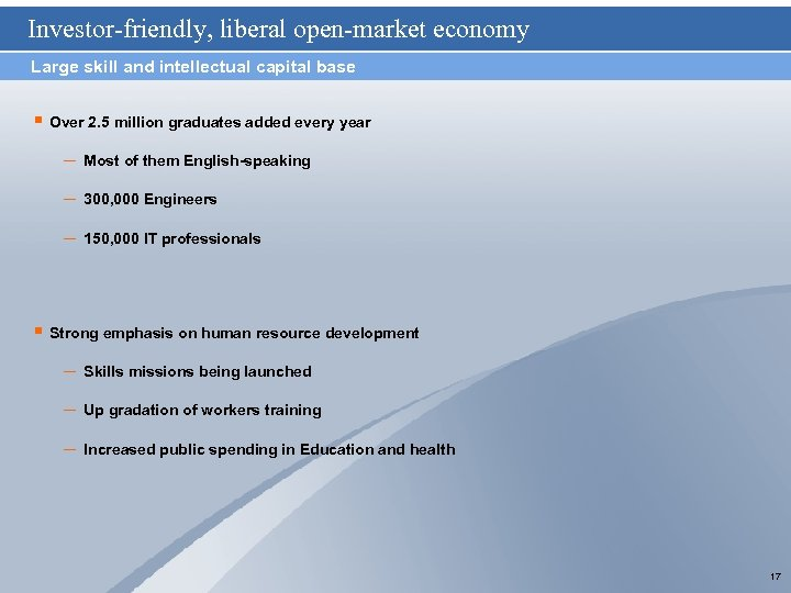 Investor-friendly, liberal open-market economy Large skill and intellectual capital base § Over 2. 5