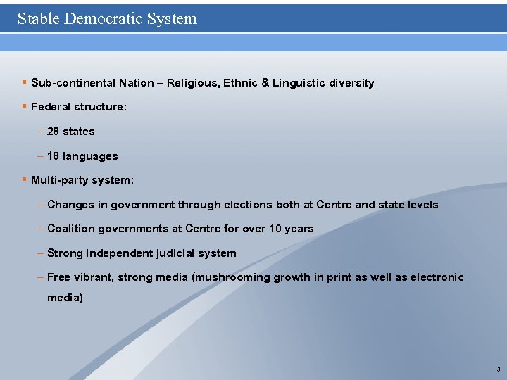 Stable Democratic System § Sub-continental Nation – Religious, Ethnic & Linguistic diversity § Federal