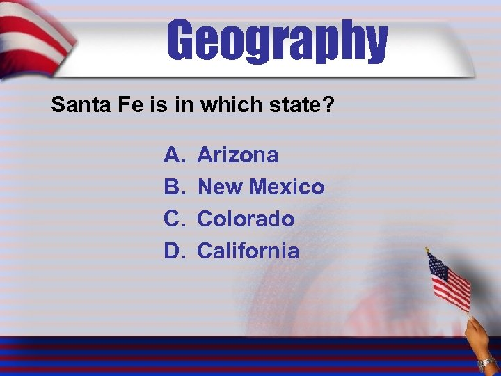 Geography Santa Fe is in which state? A. B. C. D. Arizona New Mexico