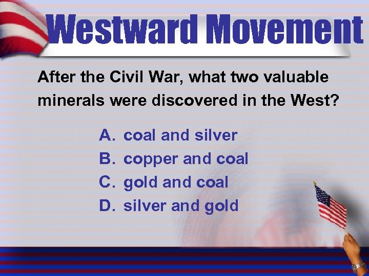 Westward Movement After the Civil War, what two valuable minerals were discovered in the