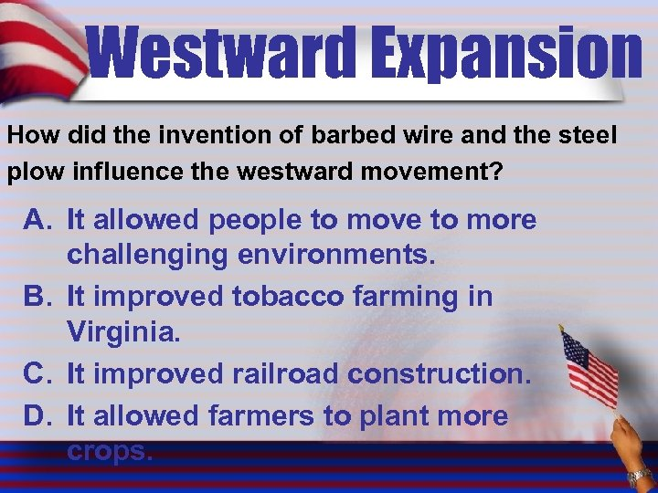 Westward Expansion How did the invention of barbed wire and the steel plow influence