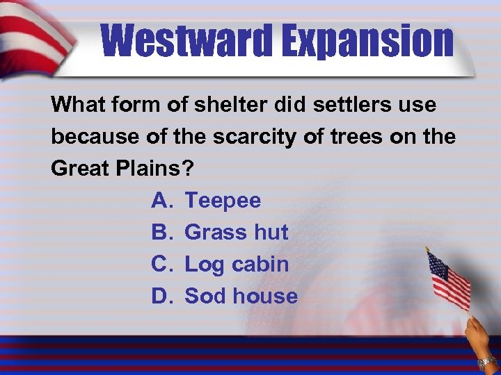Westward Expansion What form of shelter did settlers use because of the scarcity of