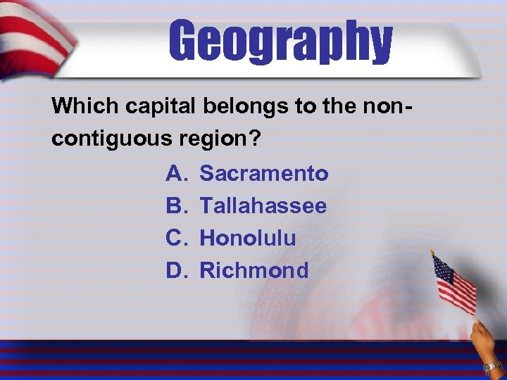 Geography Which capital belongs to the noncontiguous region? A. B. C. D. Sacramento Tallahassee