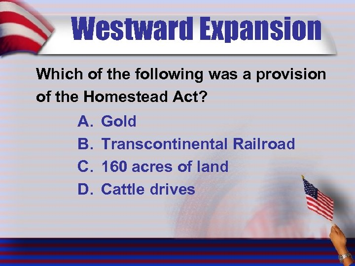 Westward Expansion Which of the following was a provision of the Homestead Act? A.