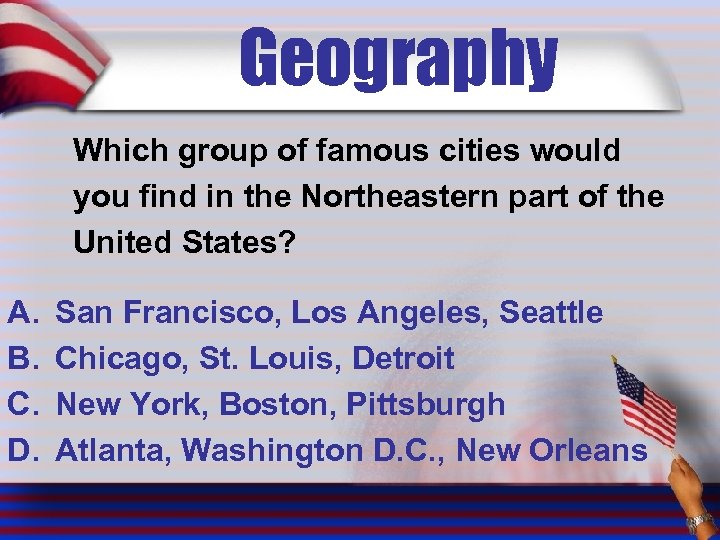 Geography Which group of famous cities would you find in the Northeastern part of