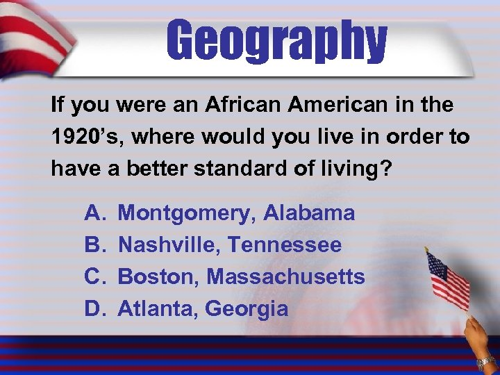 Geography If you were an African American in the 1920's, where would you live