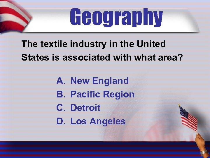 Geography The textile industry in the United States is associated with what area? A.