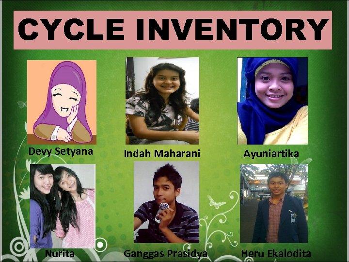 CYCLE INVENTORY Devy Setyana Nurita Indah Maharani Ayuniartika Ganggas Prasidya Heru Ekalodita