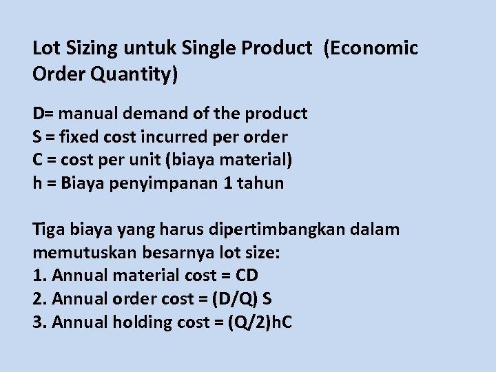 Lot Sizing untuk Single Product (Economic Order Quantity) D= manual demand of the product