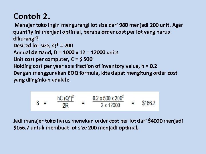 Contoh 2. Manajer toko ingin mengurangi lot size dari 980 menjadi 200 unit. Agar