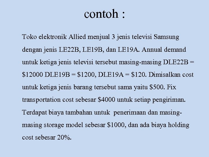 contoh : Toko elektronik Allied menjual 3 jenis televisi Samsung dengan jenis LE 22