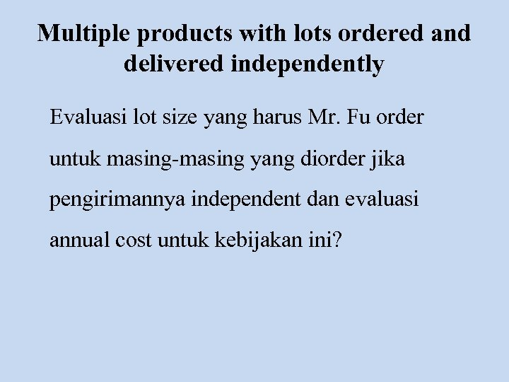 Multiple products with lots ordered and delivered independently Evaluasi lot size yang harus Mr.
