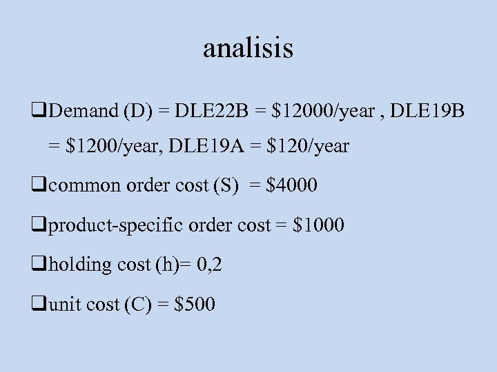 analisis q. Demand (D) = DLE 22 B = $12000/year , DLE 19 B