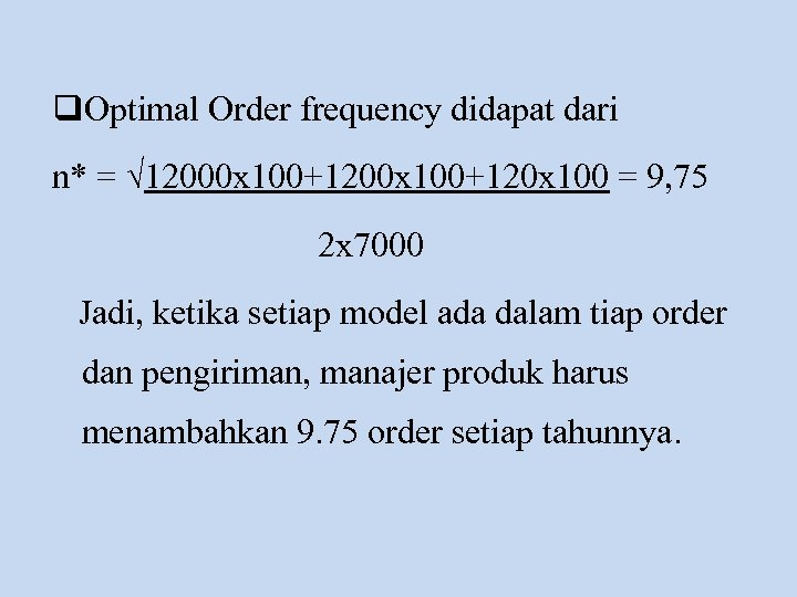 q. Optimal Order frequency didapat dari n* = √ 12000 x 100+120 x 100