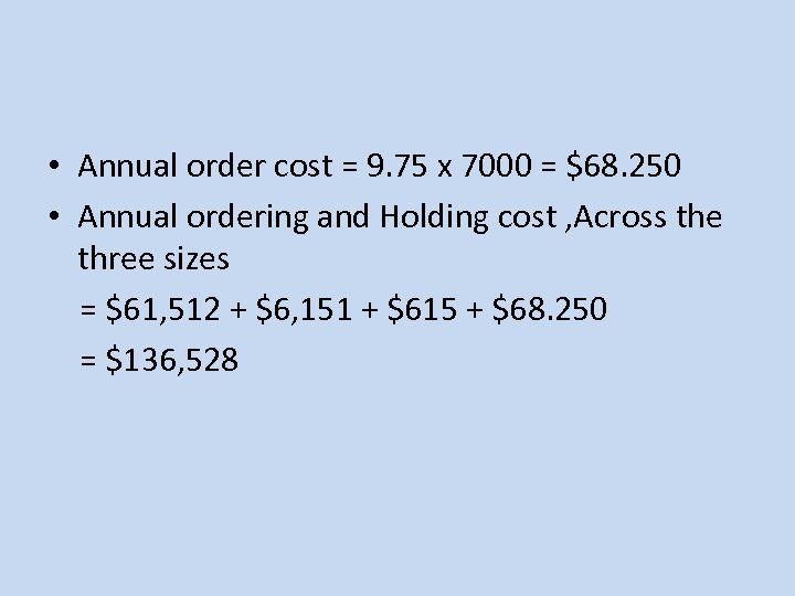 • Annual order cost = 9. 75 x 7000 = $68. 250 •