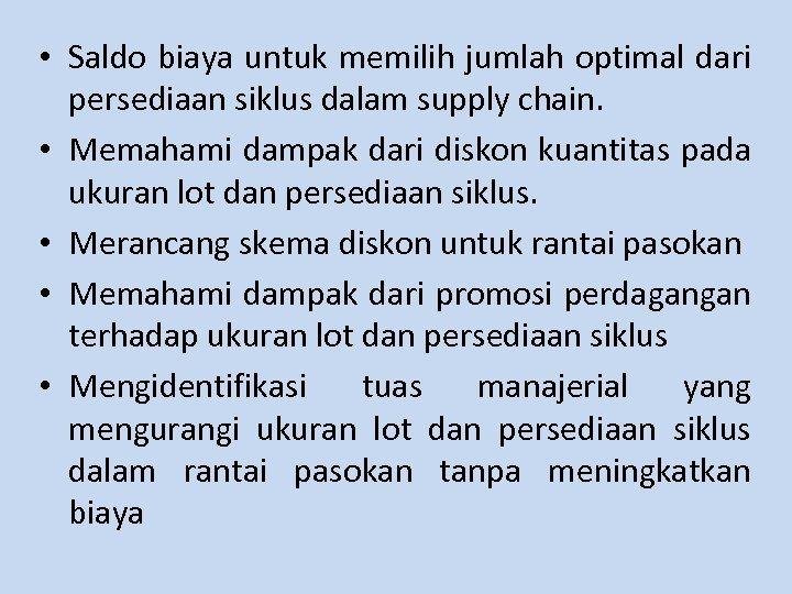 • Saldo biaya untuk memilih jumlah optimal dari persediaan siklus dalam supply chain.