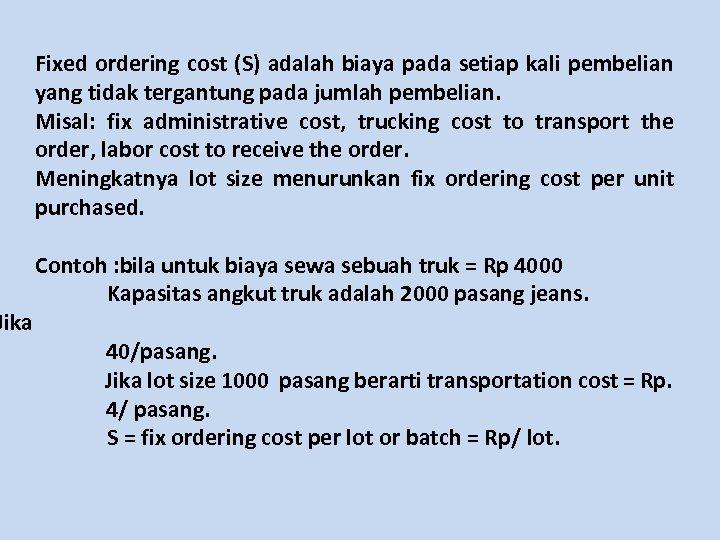 Jika Fixed ordering cost (S) adalah biaya pada setiap kali pembelian yang tidak tergantung