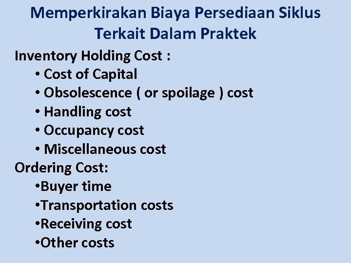 Memperkirakan Biaya Persediaan Siklus Terkait Dalam Praktek Inventory Holding Cost : • Cost of